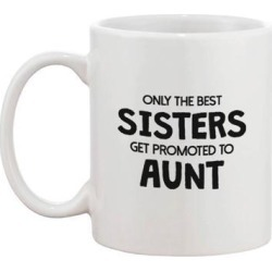 Funny Ceramic Coffee Mug - Only The Best Sisters Get Promoted to Aunt