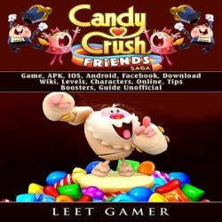 Candy Crush Friends Saga Game, APK, IOS, Android, Facebook, Download, Wiki, Levels, Characters, Online, Tips, Boosters, Guide Unofficial - Download