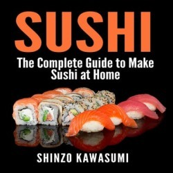 Sushi: The Complete Guide to Make Sushi at Home - Download