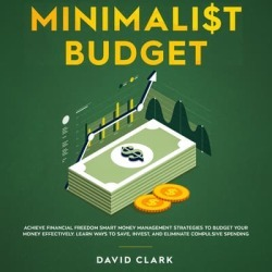 Minimalist Budget: Achieve Financial Freedom Smart Money Management Strategies To Budget Your Money Effectively. Learn Ways To Save, Invest And Eliminate Compulsive Spending - Download found on Bargain Bro India from Downpour for $14.95