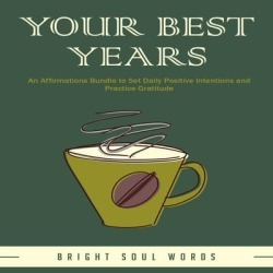 Your Best Years: An Affirmations Bundle to Set Daily Positive Intentions and Practice Gratitude - Download