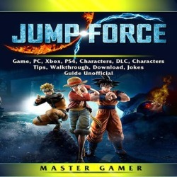 Jump Force Game, PC, Xbox, PS4, Characters, DLC, Characters, Tips, Walkthrough, Download, Jokes, Guide Unofficial - Download