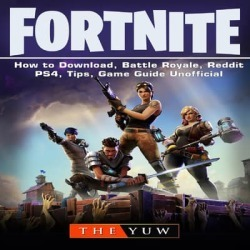 Fortnite How to Download, Battle Royale, Tracker, Mobile, Skins, Maps, App, Tips, Cheats, Seasons, Dances, Game Guide Unofficial - Download