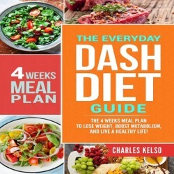 The Everyday DASH Diet Guide: The 4 Weeks Meal Plan to Lose Weight, Boost Metabolism, and Live a Healthy Life - Download