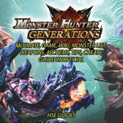 Monster Hunter Generations Ultimate, Game, Wiki, Monster List, Weapons, Alchemy, Tips, Cheats, Guide Unofficial - Download