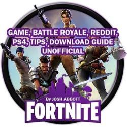 Fortnite Game, Battle Royale, Reddit, PS4, Tips, Download Guide Unofficial - Download