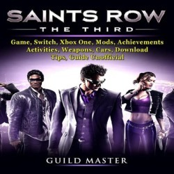 Saints Row The Third Game, Switch, Xbox One, Mods, Achievements, Activities, Weapons, Cars, Download, Tips, Guide Unofficial - Download