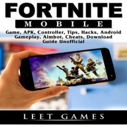 Fortnite Mobile Game, APK, Controller, Tips, Hacks, Android, Gameplay, Aimbot, Cheats, Download Guide Unofficial - Download