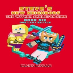 Steve's New Neighbors: The Wither Skeleton King (Book 6): One Last Battle (An Unofficial Minecraft Diary Book for Kids Ages 9 - 12 (Preteen) - Download