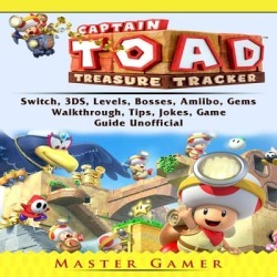 Captain Toad Treasure Tracker Game, Switch, 3DS, Wii U, Levels, Walkthrough, Gameplay, Amiibo, Bosses, Enemies, Tips, Cheats, Guide Unofficial - Download