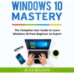 Windows 10 Mastery: The Complete User Guide to Learn Windows 10 from Beginner to Expert - Download