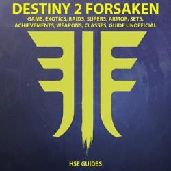 Destiny 2 Forsaken, Game, Exotics, Raids, Supers, Armor, Sets, Achievements, Weapons, Classes, Guide Unofficial - Download