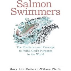 Salmon Swimmers - The Resilience and Courage to Fulfill God's Purposes in the World