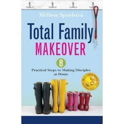 Total Family Makeover - 8 Practical Steps to Making Disciples at Home