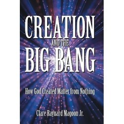 Creation and the Big Bang - How God Created Matter from Nothing