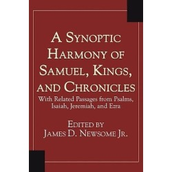 A Synoptic Harmony of Samuel, Kings, and Chronicles - With Related Passages from Psalms, Isaiah, Jeremiah, and Ezra