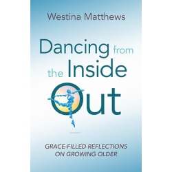 Dancing from the Inside Out - Grace-Filled Reflections on Growing Older