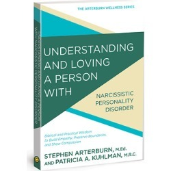 Understanding and Loving a Person with Narcissism - Biblical and Practical Wisdom to Build Empathy, Preserve Boundaries, and Sho