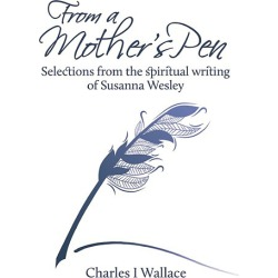 From a Mother's Pen - Selections from the spiritual writing of Susanna Wesley