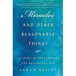 Miracles and Other Reasonable Things - A Story of Unlearning and Relearning God