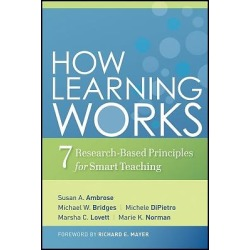 How Learning Works - Seven Research-Based Principles for Smart Teaching