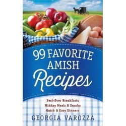 99 Favorite Amish Recipes - *Best-Ever Breakfasts *Midday Meals and Snacks *Quick and Easy Dinners