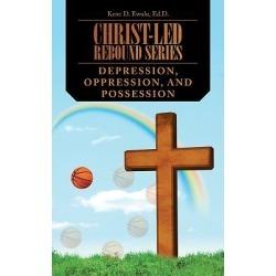 Christ-Led Rebound Series - Depression, Oppression, and Possession