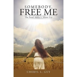 Somebody, Free Me - The Food Addict's Silent Cry