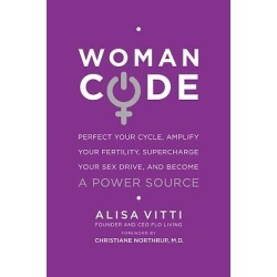 Womancode - Perfect Your Cycle, Amplify Your Fertility, Supercharge Your Sex Drive, And Become A Power Source