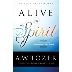 Alive in the Spirit - Experiencing the Presence and Power of God