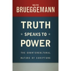 Truth Speaks to Power - The Countercultural Nature of Scripture