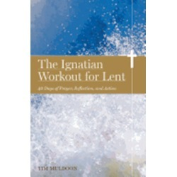 The Ignatian Workout for Lent - 40 Days of Prayer, Reflection, and Action