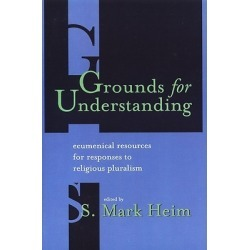 Grounds for Understanding - Ecumenical Resources for Responses to Religious Pluralism