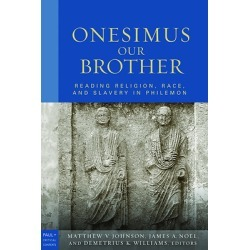 Onesimus Our Brother - Reading, Religion, Race, and Slavery in Philemon