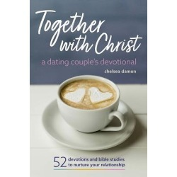 Together with Christ - A Dating Couples Devotional: 52 Devotions and Bible Studies to Nurture Your Relationship