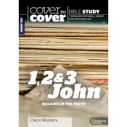 Cover to Cover Bible Study - 1, 2 & 3 John: Walking in the Truth