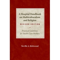 A Hospital Handbook on Multiculturalism and Religion, Revised Edition - Practical Guidelines for Health Care Workers