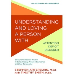 Understanding and Loving a Person with Attention Deficit Disorder - Biblical and Practical Wisdom to Build Empathy, Preserve Bou