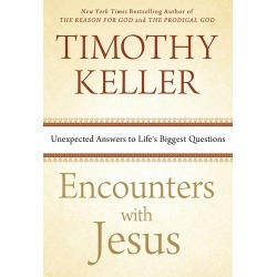 Encounters with Jesus - Unexpected Answers to Life's Biggest Questions