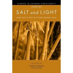 Salt and Light, Volume 2 - More Lives of Faith That Shaped Modern China