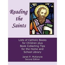 Reading the Saints - Lists of Catholic Books for Children Plus Book Collecting Tips for the Home and School Library
