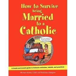 How to Survive Being Married to a Catholic, Revised Edition - A Frank and Honest Guide to Catholic Attitudes, Beliefs, and Pract found on Bargain Bro from cokesbury.com US for USD $9.87