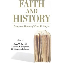 Faith and History - Essays in Honor of Paul W. Meyer