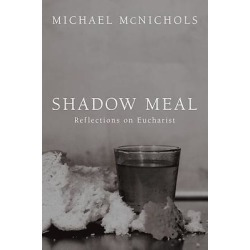 Shadow Meal - Reflections on Eucharist