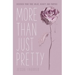 More Than Just Pretty - Discover Your True Value, Beauty, and Purpose