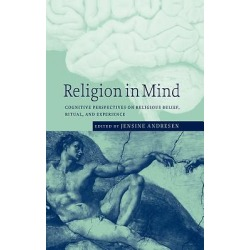 Religion in Mind - Cognitive Perspectives on Religious Belief, Ritual, and Experience