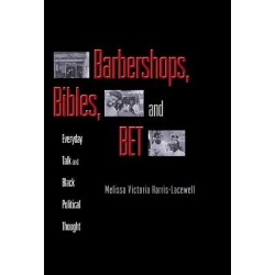 Barbershops, Bibles, and Bet - Everyday Talk and Black Political Thought