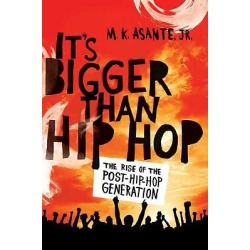 It's Bigger Than Hip Hop - The Rise of the Post-Hip-Hop Generation