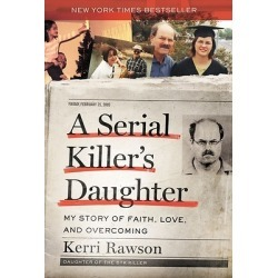 A Serial Killer's Daughter - My Story of Faith, Love, and Overcoming