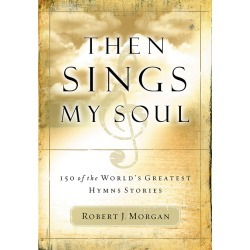 Then Sings My Soul - 150 of the Worlds Greatest Hymn Stories